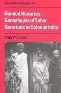 Bonded Histories Genealogies of Labor Servitude in Colonial India