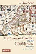 Army of Flanders and the Spanish Road, 1567-1659 The Logistics of Spanish Victory and Defeat...