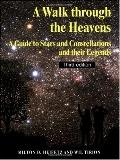 Walk Through the Heavens A Guide to Stars and Constellations and Their Legends