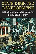 State-Directed Development Political Power and Industrialization in the Global Periphery
