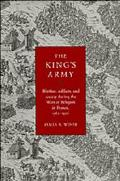 King's Army Warfare, Soldiers, and Society During the Wars of Religion in France, 1562-1576