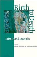 Birth to Death Science and Bioethics