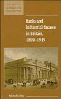 Banks and Industrial Finance in Britain, 1800-1939 1800-1939