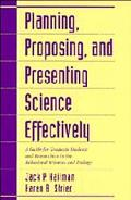 Planning, Proposing and Presenting Science Effectively A Guide for Graduate Students and Res...