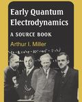 Early Quantum Electrodynamics A Sourcebook