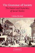 Grammar of Society The Nature and Dynamics of Social Norms