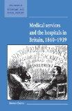 Medical Services and the Hospital in Britain 1860-1939