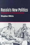 Russia's New Politics The Management of a Postcommunist Society