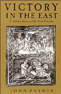 Victory in the East A Military History of the First Crusade