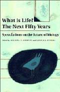 What Is Life? the Next Fifty Years Speculations on the Future of Biology