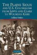 Plains Sioux And U. S. Colonialism From Lewis And Clark To Wounded Knee
