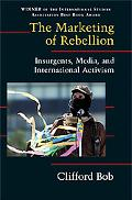 Marketing Of Rebellion Insurgents, Media, And International Activism