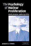 Psychology of Nuclear Proliferation Identity, Emotions And Foreign Policy