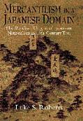 Mercantilism in a Japanese Domain The Merchant Origins of Economic Nationalism in 18Th-Centu...