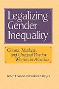 Legalizing Gender Inequality Courts, Markets, and Unequal Pay for Women in America