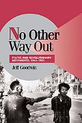No Other Way Out States and Revolutionary Movements, 1945-1991