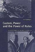 Custom Power and the Power of Rules International Relations & Customary International Law