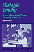 Dialogic Inquiry Towards a Sociocultural Practice and Theory of Education