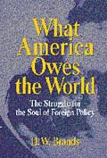 What America Owes the World The Struggle for the Soul of Foreign Policy