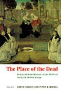 Place of the Dead Death and Remembrance in Late Medieval and Early Modern Europe