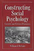Constructing Social Psychology Creative and Critical Processes