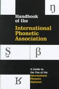 Handbook of the International Phonetic Association A Guide to the Use of the International P...