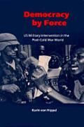Democracy by Force U.S. Military Intervention in the Post-Cold War World