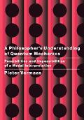 Philosopher's Understanding of Quantum Mechanics, Possibilities And Impossibilities of a Model