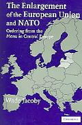 Enlargement of the European Union And NATO Ordering from the Menu in Central Europe