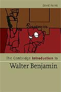 The Cambridge Introduction to Walter Benjamin. by David Ferris
