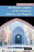 The Muslim Empires of the Ottomans, Safavids, and Mughals (New Appr