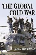 Global Cold War Third World Interventions and the Making of Our Times