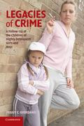 Legacies of Crime: A Follow-Up of the Children of Highly Delinquent Girls and Boys (Cambridg...