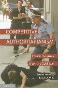Competitive Authoritarianism: Hybrid Regimes After the Cold War (Problems of International P...