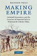 Making Empire: Colonial Encounters and the Creation of Imperial Rule in Nineteenth-Century A...