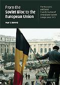 From the Soviet Bloc to the European Union: The Economic and Social Transformation of Centra...
