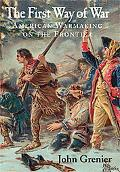 First Way of War: American War Making on the Frontier, 1607-1814