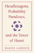 Hexaflexagons, Probability Paradoxes, and the Tower of Hanoi: Martin Gardner's First Book of...