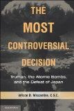 The Most Controversial Decision: Truman, the Atomic Bombs, and the Defeat of Japan (Cambridg...