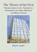 Theory of the Firm: Microeconomics with Endogenous Enterprises, Firms, Markets, and Organiza...