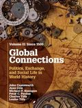 Global Connections: Volume 2, Since 1500 : Politics, Exchange, and Social Life in World History