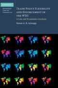 Trade Policy Flexibility and Enforcement in the WTO: A Law and Economics Analysis (Cambridge...