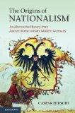 Origins of Nationalism : An Alternative History from Ancient Rome to Early Modern Germany
