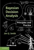 Bayesian Decision Analysis : Principles and Practice
