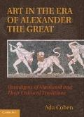 Art in the Era of Alexander the Great : Paradigms of Manhood and Their Cultural Traditions