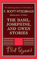 The Basil, Josephine, and Gwen Stories (The Cambridge Edition of the Works of F. Scott Fitzg...