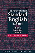 Development of Standard English, 1300-1800 Theories, Descriptions, Conflicts