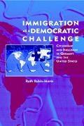 Immigration As a Democratic Challenge Citizenship and Inclusion in Germany and the United St...