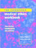 Cambridge Medical Ethics Workbook Case Studies, Commentaries and Activities