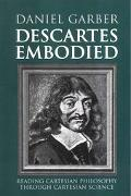 Descartes Embodied Reading Cartesian Philosophy Through Cartesian Science